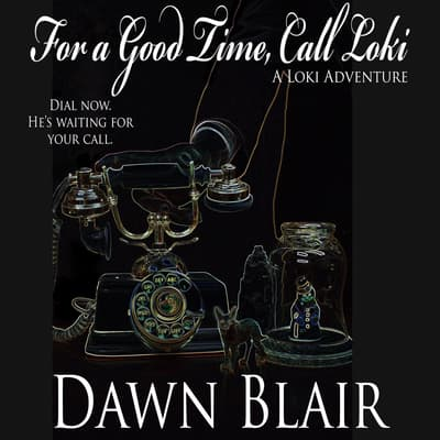 For a Good Time, Call Loki by Dawn Blair audiobook