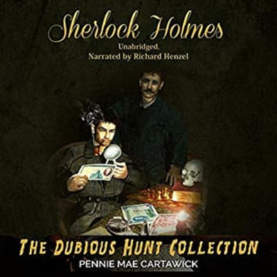 Sherlock Holmes: The Dubious Hunt Collection: A Sherlock Holmes Mystery Series by Pennie Mae Cartawick audiobook