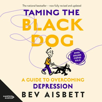 Taming The Black Dog Revised Edition by Bev Aisbett audiobook