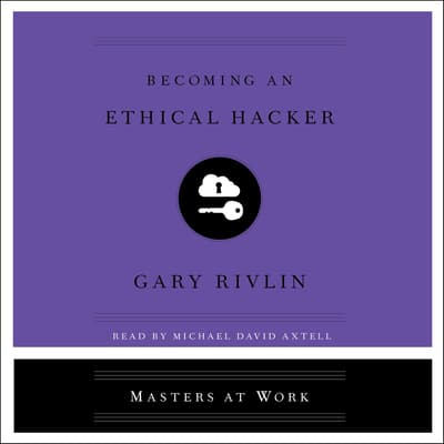 Becoming an Ethical Hacker by Gary Rivlin audiobook
