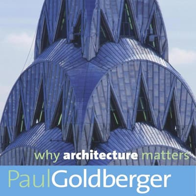 Why Architecture Matters by Paul Goldberger audiobook