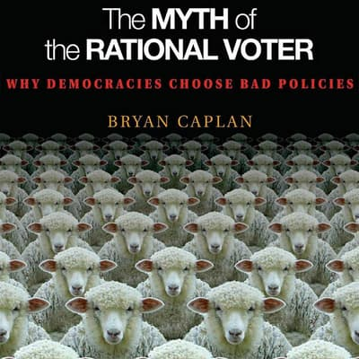 The Myth of the Rational Voter by Bryan Caplan audiobook