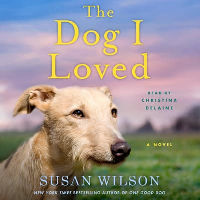 The Dog I Loved by Susan Wilson audiobook