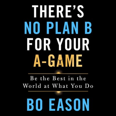 There's No Plan B for Your A-Game by Bo Eason audiobook