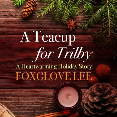 A Teacup for Trilby by Foxglove Lee audiobook