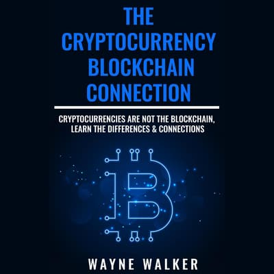 Cryptocurrency, The - Blockchain Connection by Wayne Walker audiobook