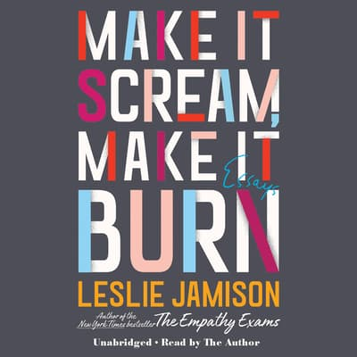 Make It Scream, Make It Burn by Leslie Jamison audiobook