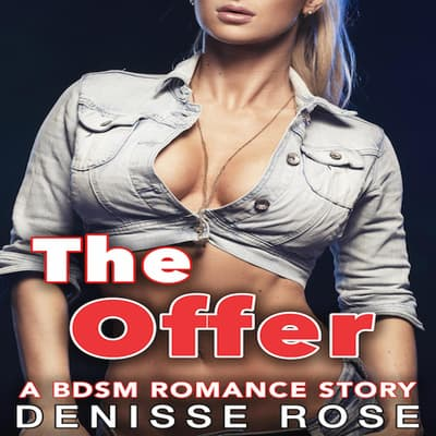 The Offer: A BDSM Romance Story by Denisse Rose audiobook