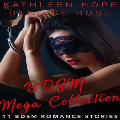 BDSM Mega Collection: 11 BDSM Erotica Stories by Denisse Rose audiobook