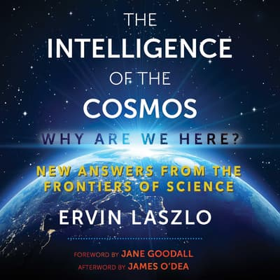 The Intelligence of the Cosmos by Ervin Laszlo audiobook