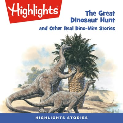 The Great Dinosaur Hunt and Other Dino-Mite Stories by Highlights for Children audiobook