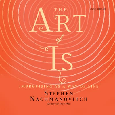 The Art of Is by Stephen Nachmanovitch audiobook