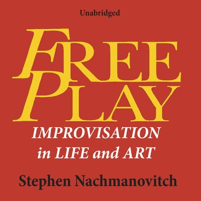 Free Play by Stephen Nachmanovitch audiobook