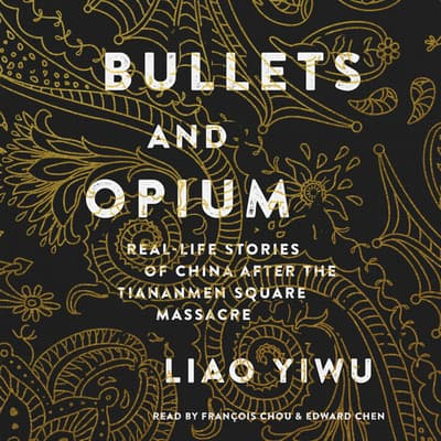 Bullets and Opium by Liao Yiwu audiobook