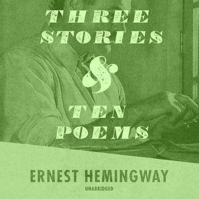 Three Stories and Ten Poems by Ernest Hemingway audiobook