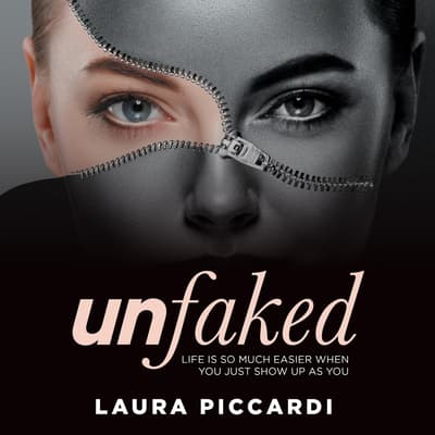 Unfaked: Life is so much easier when you just show up as you by Laura Piccardi audiobook