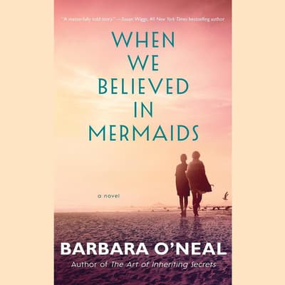 When We Believed in Mermaids by Barbara O'Neal audiobook
