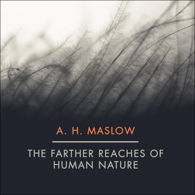 The Farther Reaches of Human Nature by Abraham H. Maslow audiobook