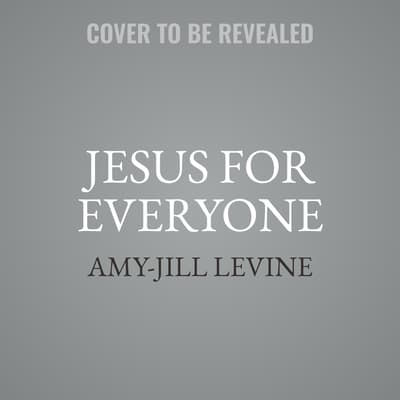 Jesus for Everyone by Amy-Jill Levine audiobook