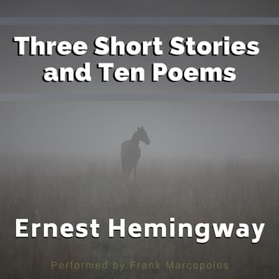 Three Short Stories and Ten Poems by Ernest Hemingway audiobook