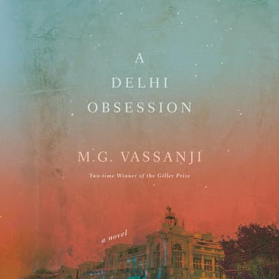 A Delhi Obsession by M. G. Vassanji audiobook