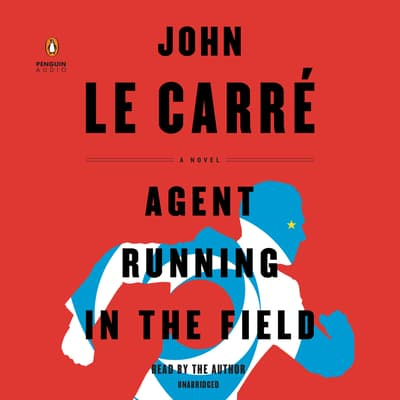 Agent Running in the Field by John le Carré audiobook