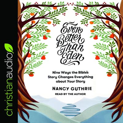 Even Better than Eden by Nancy Guthrie audiobook