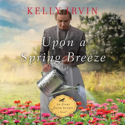 Upon a Spring Breeze by Kelly Irvin audiobook