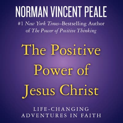 The Positive Power of Jesus Christ by Norman Vincent Peale audiobook