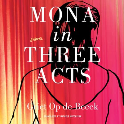 Mona in Three Acts by Griet op de Beeck audiobook