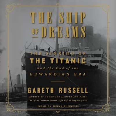 The Ship of Dreams by Gareth Russell audiobook