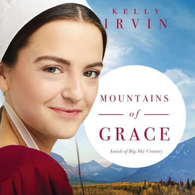 Mountains of Grace by Kelly Irvin audiobook
