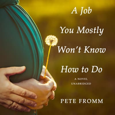 A Job You Mostly Won't Know How to Do by Pete Fromm audiobook