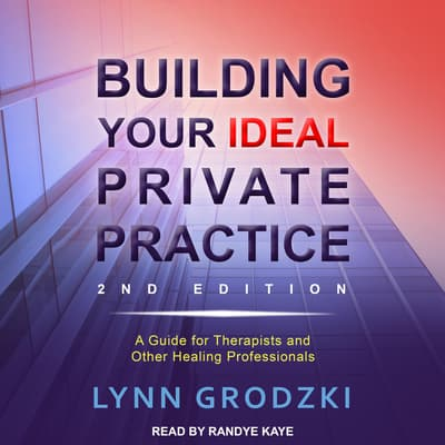 Building Your Ideal Private Practice by Lynn Grodzki audiobook