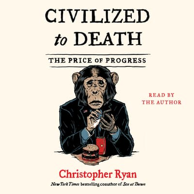 Civilized to Death by Christopher Ryan audiobook