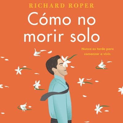 How Not to Die Alone  Cómo no morir solo (Spanish edition) by Richard Roper audiobook