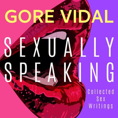 Gore Vidal: Sexually Speaking by Gore Vidal audiobook