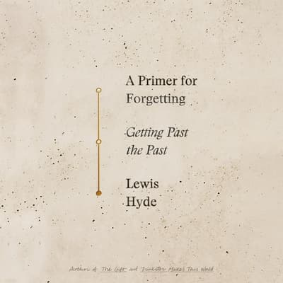 A Primer For Forgetting by Lewis Hyde audiobook
