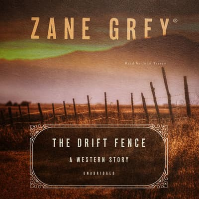 The Drift Fence by Zane Grey audiobook