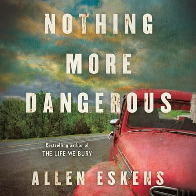 Nothing More Dangerous by Allen Eskens audiobook