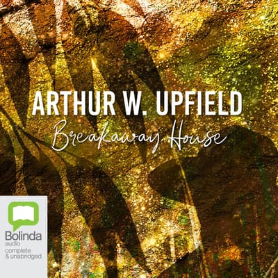 Breakaway House by Arthur W. Upfield audiobook