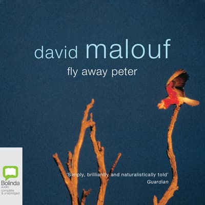 Fly Away Peter by David Malouf audiobook