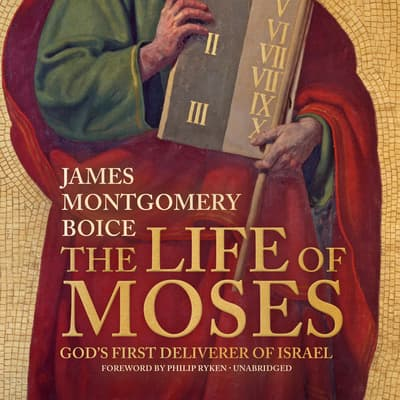 The Life of Moses by James Montgomery Boice audiobook