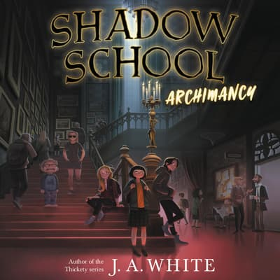 Shadow School #1: Archimancy by J. A. White audiobook