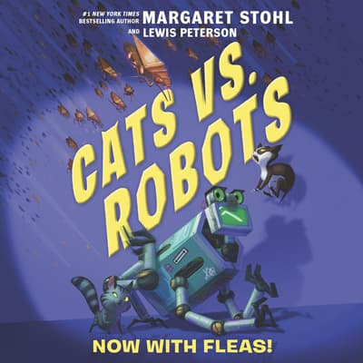 Cats vs. Robots #2: Now with Fleas! by Margaret Stohl audiobook