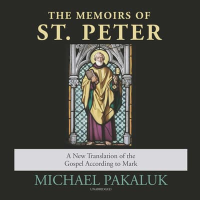The Memoirs of St. Peter by Michael Pakaluk audiobook