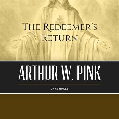 The Redeemer's Return by Arthur W. Pink audiobook