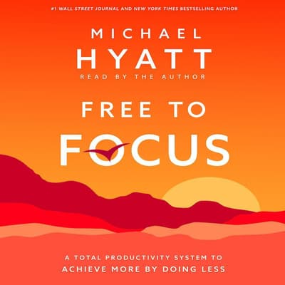 Free to Focus by Michael Hyatt audiobook