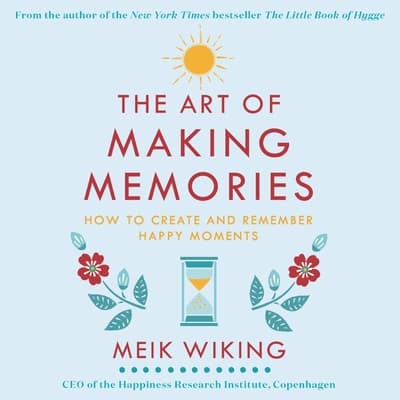 The Art of Making Memories by Meik Wiking audiobook