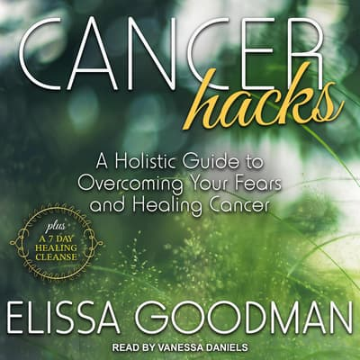 Cancer Hacks by Elissa Goodman audiobook